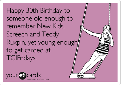 Funny Birthday Ecard Happy 30th To Someone Old Enough Remember New Kids