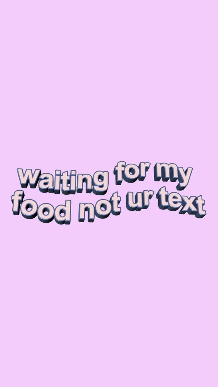 Waiting For Food Not Your Text Foundonweheartit Iphonebackground Phonebackground Iphonewallpap Mood Wallpaper Aesthetic Iphone Wallpaper Purple Wallpaper