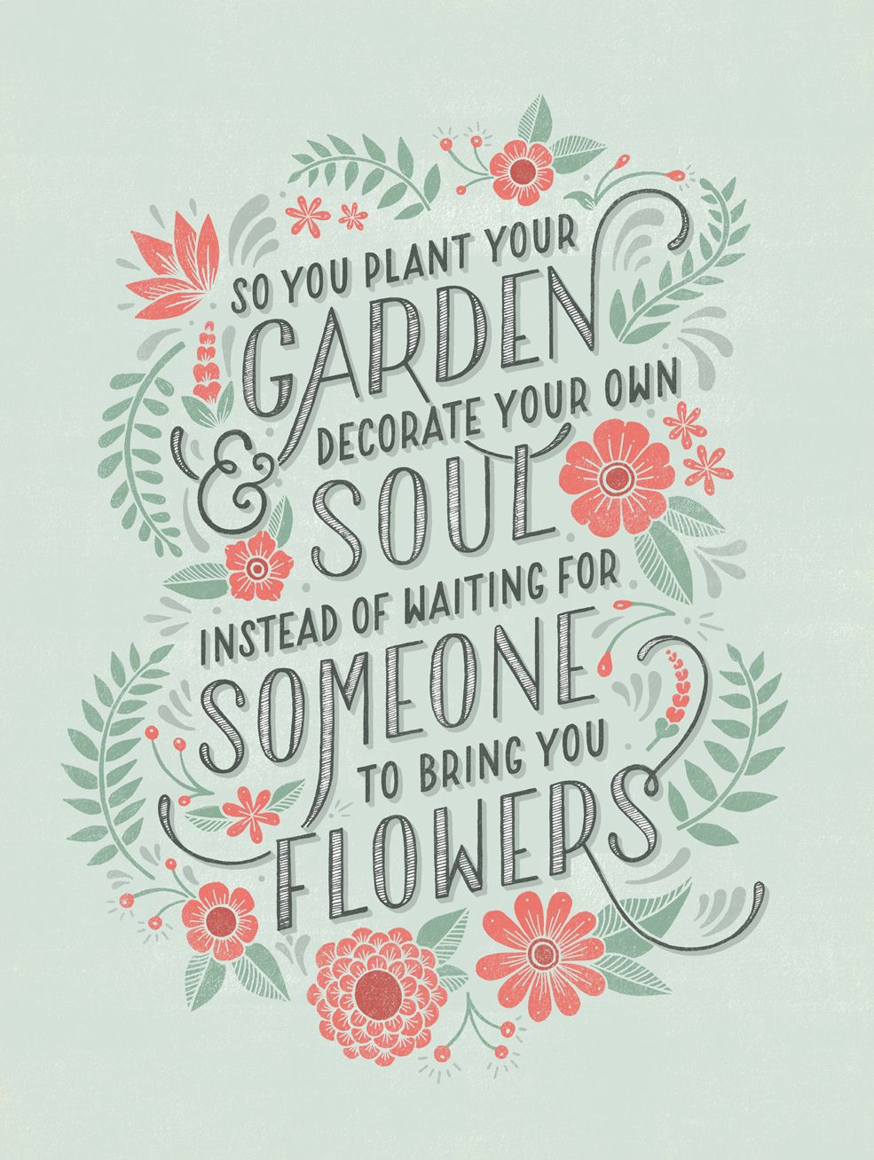 So You Plant Your Garden Decorate Own Soul Instead Of Waiting For Someone To Bring Flowers