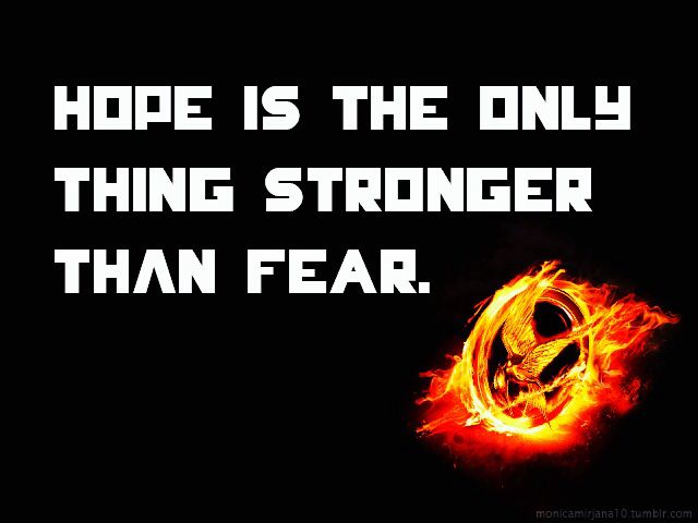 Hunger Game Quotes Extraordinary Hope Is The Only Thing Stronger Than Fear  The Hunger Games Quote . Design Inspiration