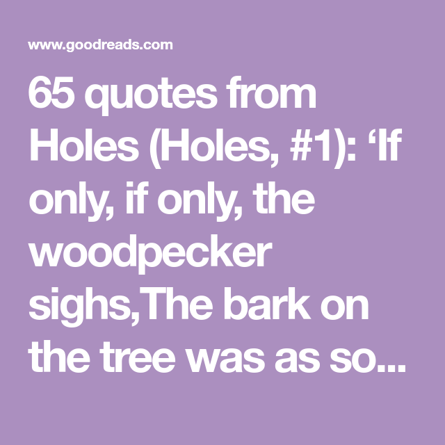 65 quotes from Holes Holes 1 If only if only the
