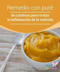Remedio con puré de calabaza para tratar la inflamación de la vesícula  La vesícula biliar es un órgano esencial para llevar a cabo una buena digestión. Si bien es cierto que muchas personas hacen vida más o menos normal sin este órgano