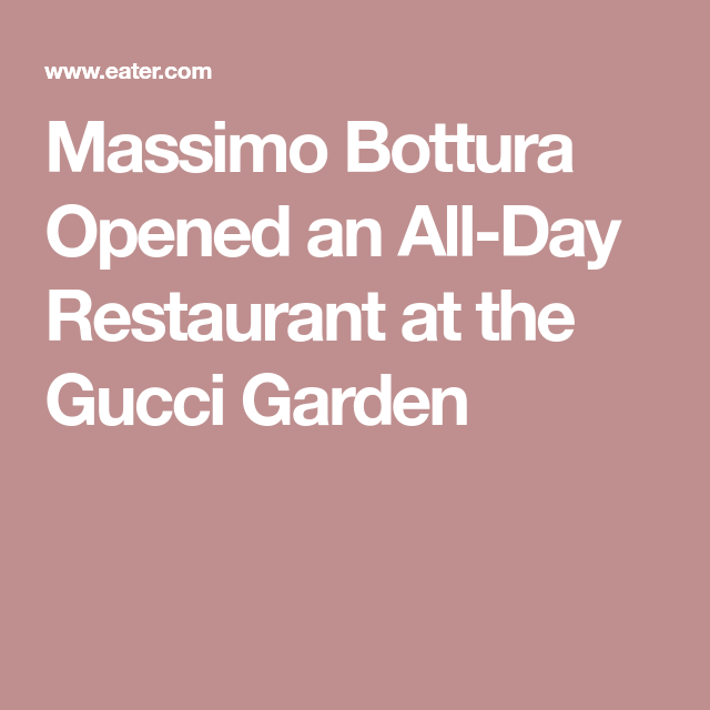 408034fb36c Massimo Bottura Opened an All-Day Restaurant at the Gucci Garden