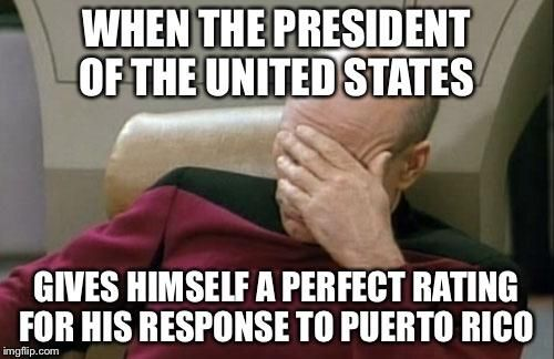 Trump Gave Himself A 10 Today For His Response To The Devastation Caused By The Hurricane In Puerto Rico Funny Quotes Saturday Humor Memes