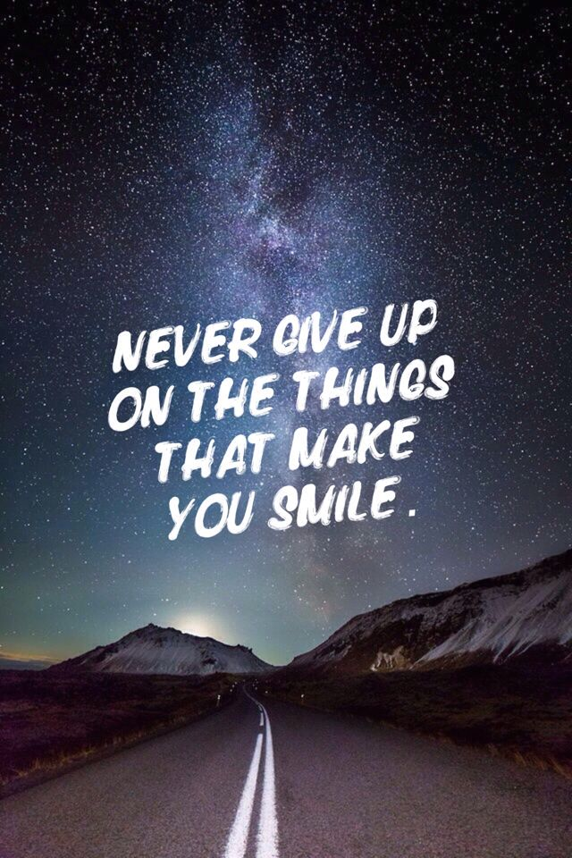 Quotes That Make You Smile: Never Give Up On The Things That Make You Smile #PicLab