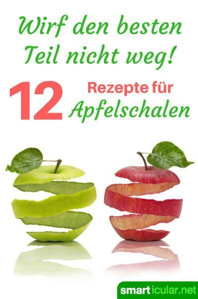 Wirf den besten Teil nicht weg - 12 Rezepte für Apfelschalen