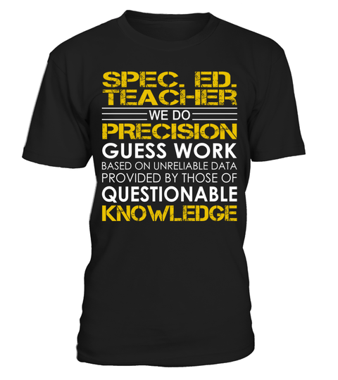"# Spec. Ed. Teacher We Do Precision Guess Work .    Spec. Ed. Teacher We Do Precision Guess Work Special Offer, not available anywhere else!Available in a variety of styles and colorsBuy yours now before it is too late! Secured payment via Visa / Mastercard / Amex / PayPal / iDeal How to place an order  Choose the model from the drop-down menu Click on ""Buy it now"" Choose the size and the quantity Add your delivery address and bank details And that's it!"