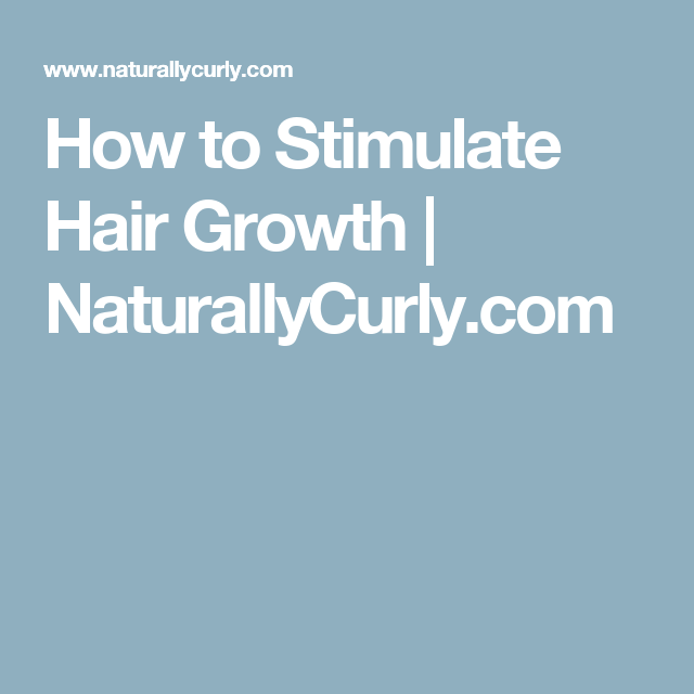 How to Stimulate Hair Growth | NaturallyCurly.com