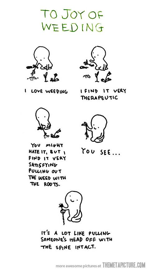 The Joy Of Weeding Just For Laughs Make Me Laugh Funny Quotes