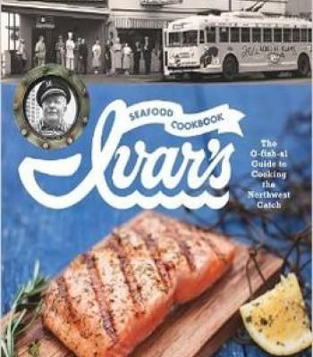 Ivars seafood cookbook the o fish al guide to cooking the ivars seafood cookbook the o fish al guide to cooking the northwest catch forumfinder Choice Image