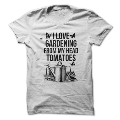 I Love Gardening From My Head Tomatoes – T Shirt Gardeners, we know how you cherish your tomatoes. You'll adore this tee just as much. The graphic shows your favorite accessories: watering can, butterflies, a trowel and tomatoes. Many gardeners judg