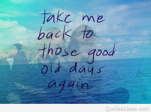 I Miss Those Good Old Days   Quotes About Good Days