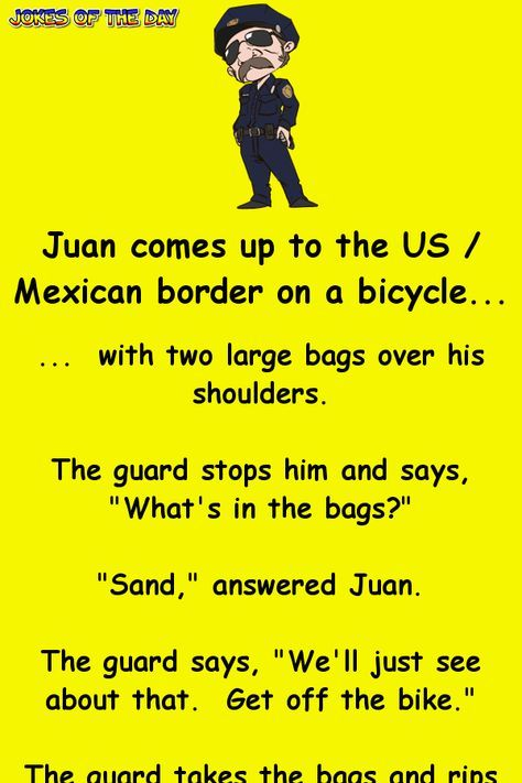 The US / Mexico border guard is shocked when Juan said
