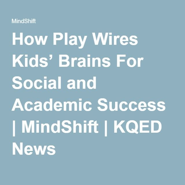 How Play Wires Kids Brains For Social >> How Play Wires Kids Brains For Social And Academic Success