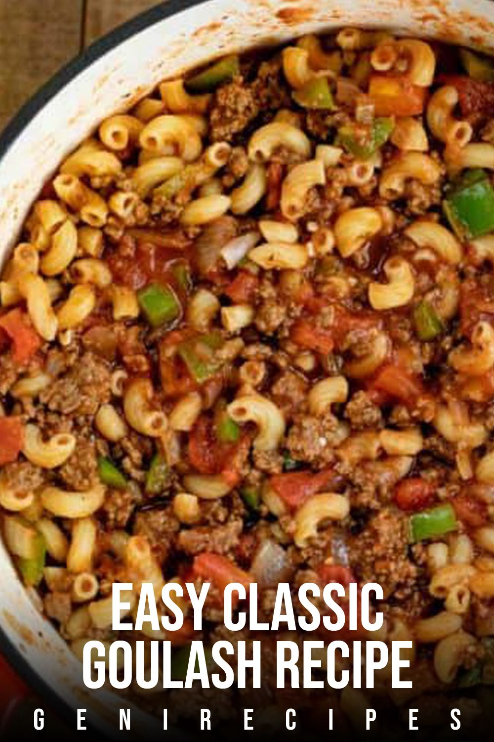 Classic Goulash Recipe In 2020 Classic Goulash Recipe Goulash Recipes Dinner With Ground Beef