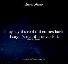 They say it's real if it comes back. I say it's real if it never left.