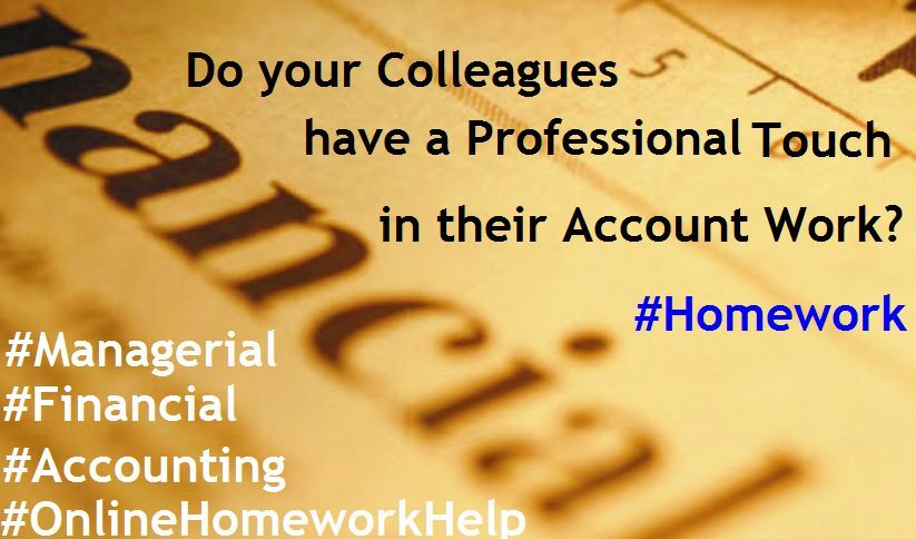 Do your Colleagues have a Professional Touch in their Account Work? bit.ly/1OH00BA #FinanceAccounting #ManagerialAccounting #HomeworkHelp