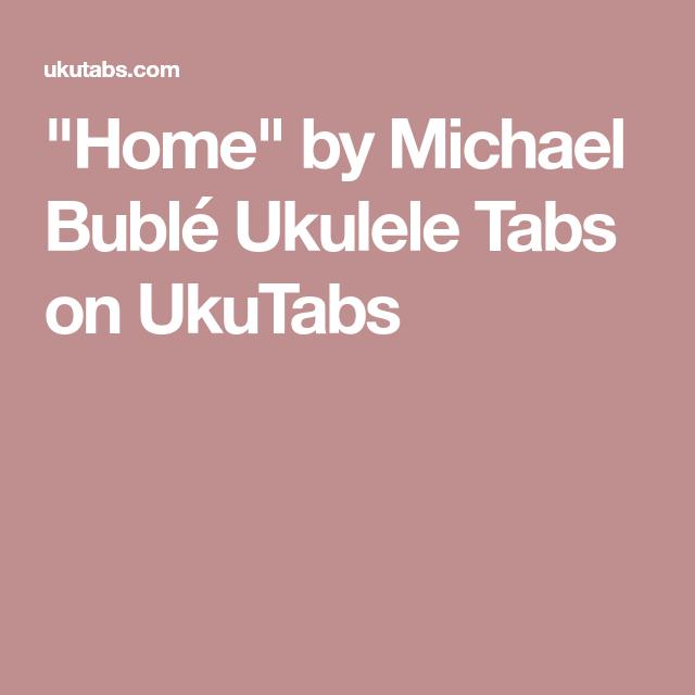 Home By Michael Bubl Ukulele Tabs On Ukutabs Ukulele Pinterest