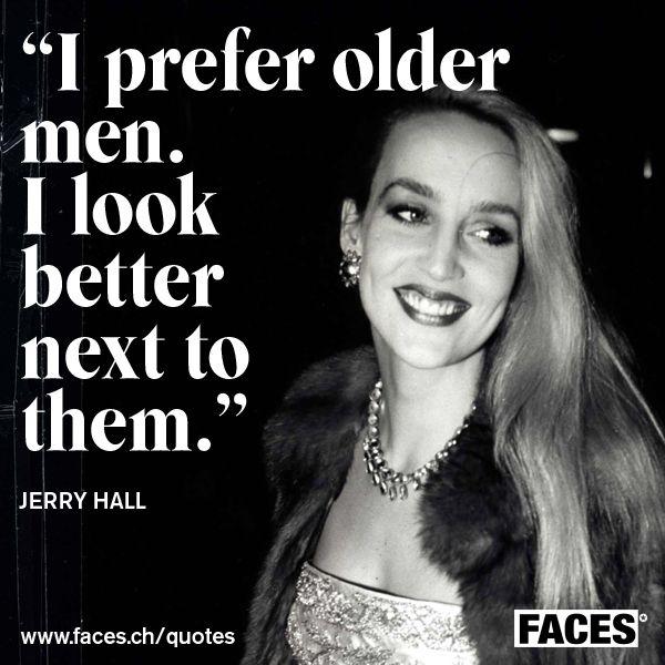 I Prefer Older Men Jerry Hall Quote Older Men Quotes Old Man Quotes Older Men
