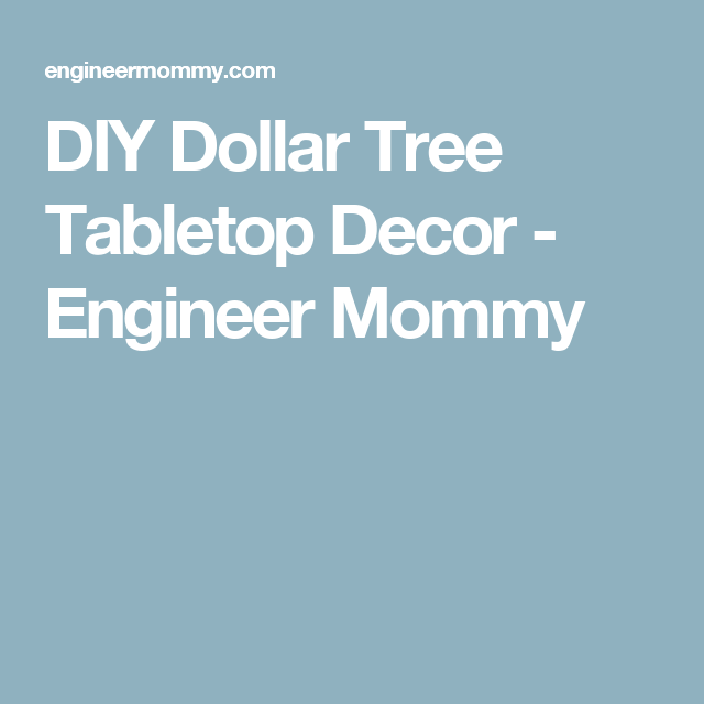 DIY Dollar Tree Tabletop Decor - Engineer Mommy