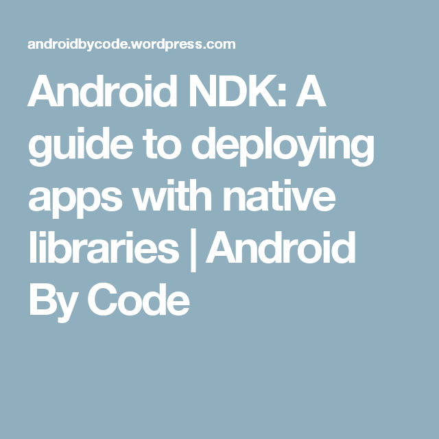 Android NDK: A guide to deploying apps with native libraries
