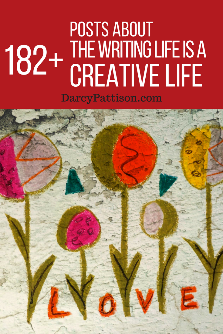 182+ Posts on the Creative-Writing Life | DarcyPattison.com. You'll find something to brighten your day, strengthen your resolve, to weep about and to rejoice about.