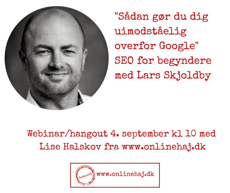 Kom og lær hvordan du gør dig lækker overfor Google. Gratis hangout, hvor Lars Skjoldby gæster Online Haj Hangoutet. Tilmelding her: https://business-hangouts.com/register.php?m=MTAzNTh8MTg4MDM=
