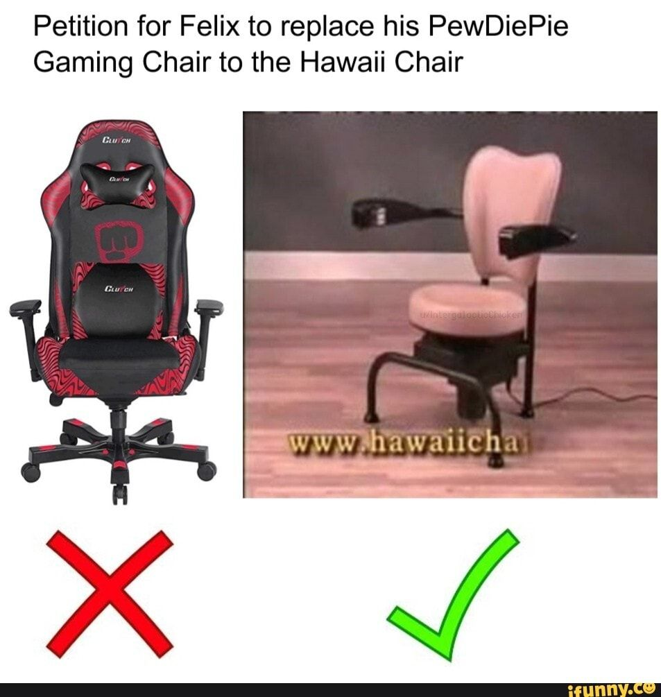 Petition For Felix To Replace His Pewdiepie Gaming Chair To The Hawaii Chair Ifunny Pewdiepie Chair Popular Memes