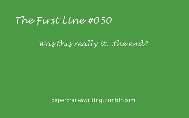 The First Line #050 I give you the first line, you fill in the rest!  Prompts are for anyone and everyone, but please link back to this blog if you use them. Also, if you post something based on a prompt, tag me…I'd love to read it! Thanks!