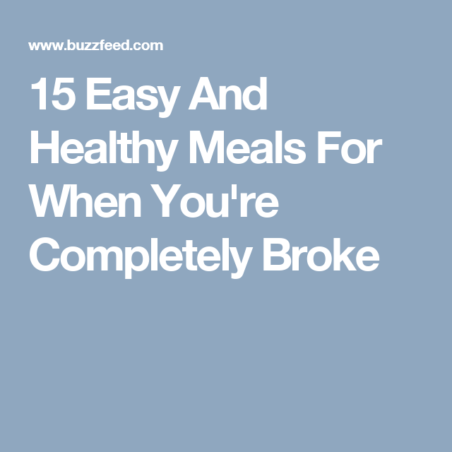 15 Easy And Healthy Meals For When You're Completely Broke