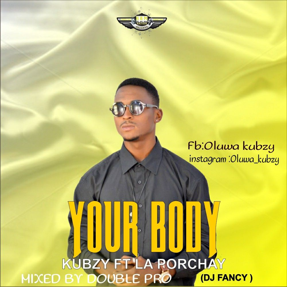 New song from your boyKubzyft La Porchay. He has recorded so many songs,now he is here with a dope single titledYOUR BODY