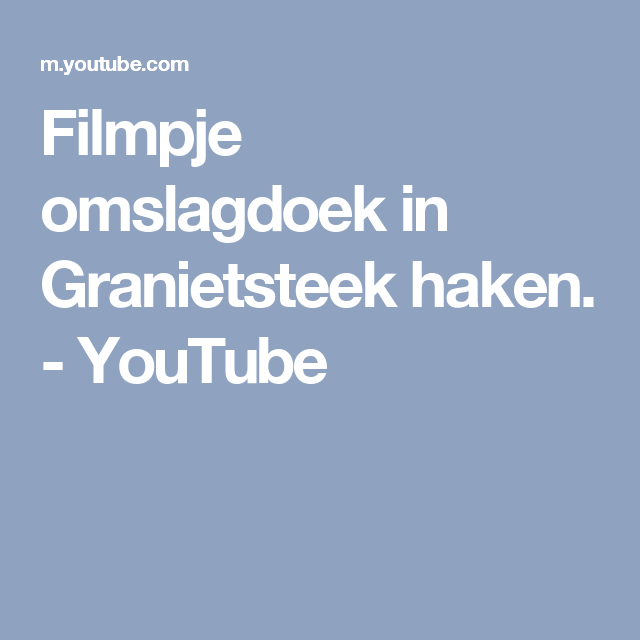 Filmpje Omslagdoek In Granietsteek Haken Youtube Arm Breien En