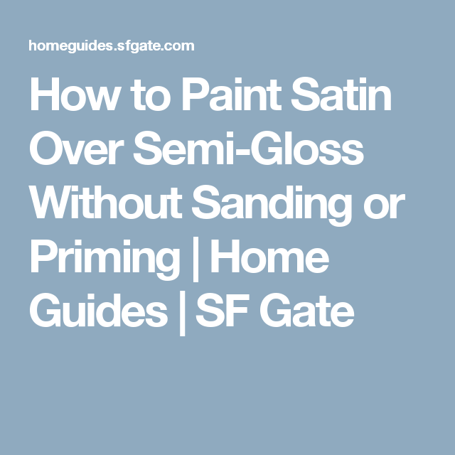 How To Paint Satin Over Semi Gloss Without Sanding Or Priming