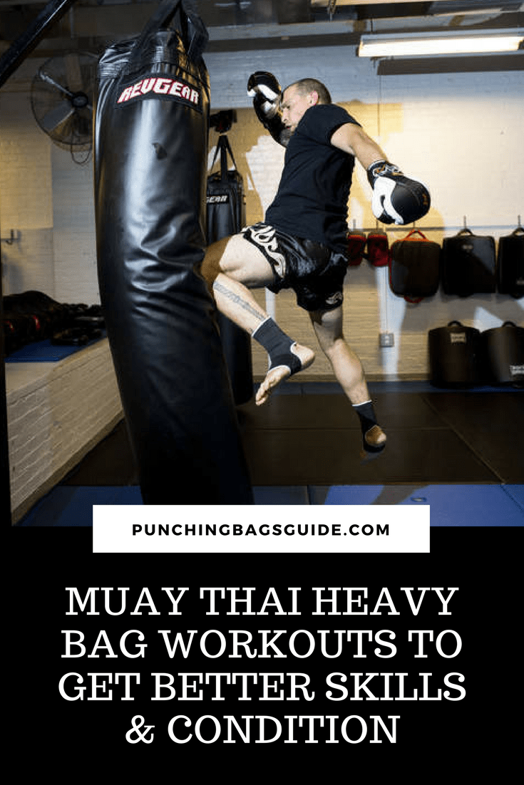 Muay Thai Heavy Bag Workouts To Get Better Skills Condition Heavy Bag Workout Kickboxing Workout Muay Thai Workouts