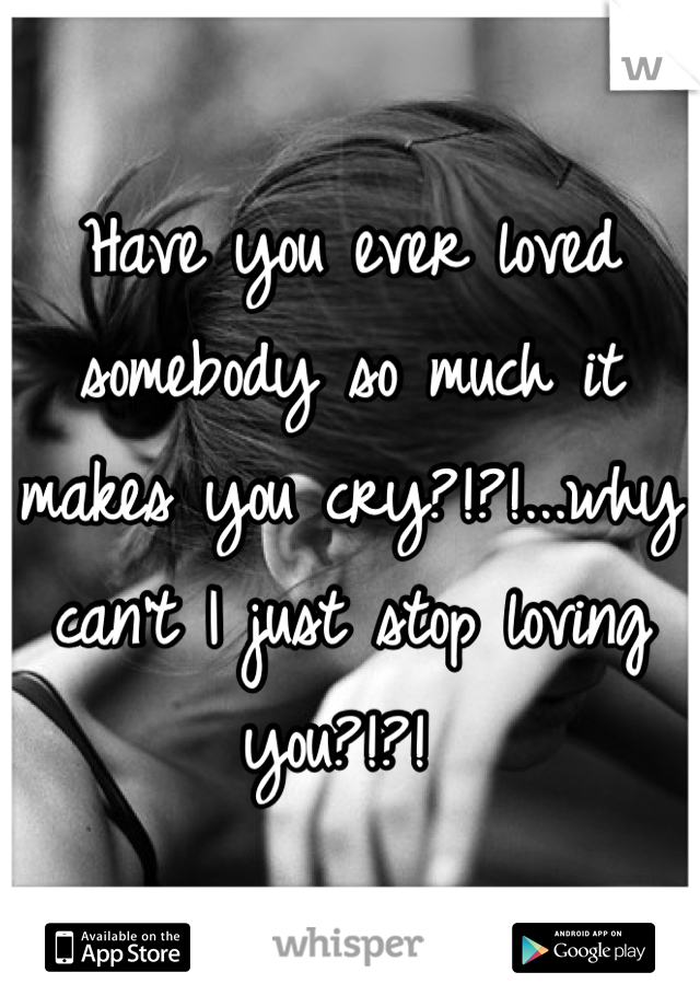 Have You Ever Loved Someone So Much Quotes : loved, someone, quotes