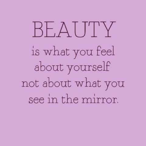 Beauty Is What You Feel About Yourself Not About What You See In