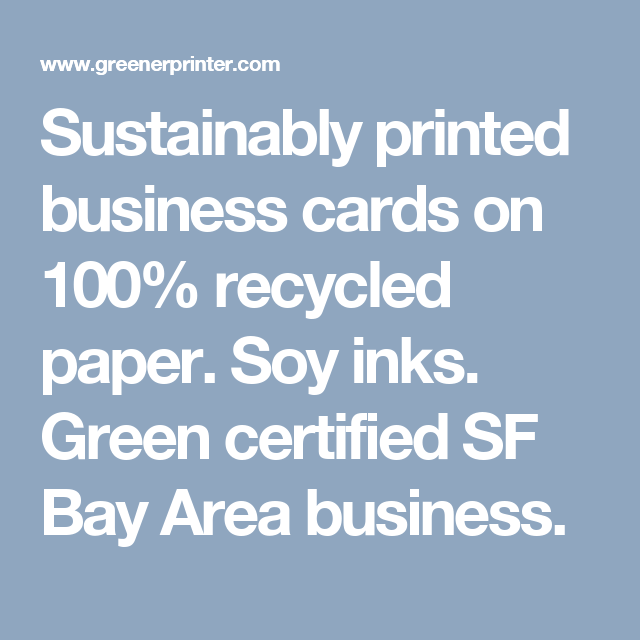 Sustainably printed business cards on 100 recycled paper soy inks sustainably printed business cards on 100 recycled paper soy inks green certified sf reheart Choice Image