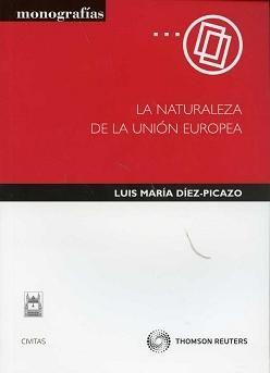 La Naturaleza de la Unión Europea / Luis María Díez-Picazo