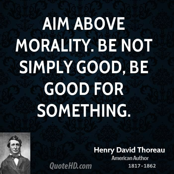 Moral Quotes Thoreau Aim Above Morality  Google Search  Know  Pinterest