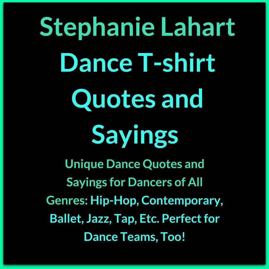 ed7c5abe7 Stephanie Lahart Dance T-shirt Quotes and Sayings. Unique Dance Quotes and  Sayings for