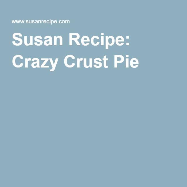 Susan Recipe: Crazy Crust Pie