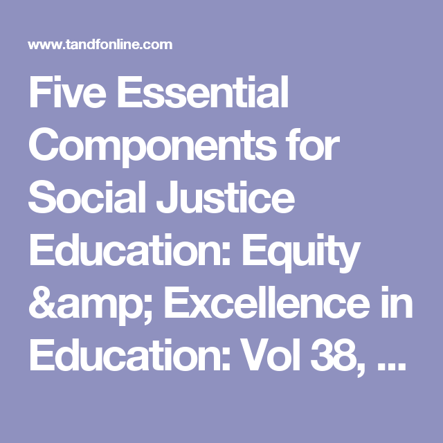 Five Essential Components For Social Justice Education Equity Amp Excellence In Education Vol 38 No 2 Social Justice Education Social Justice Education