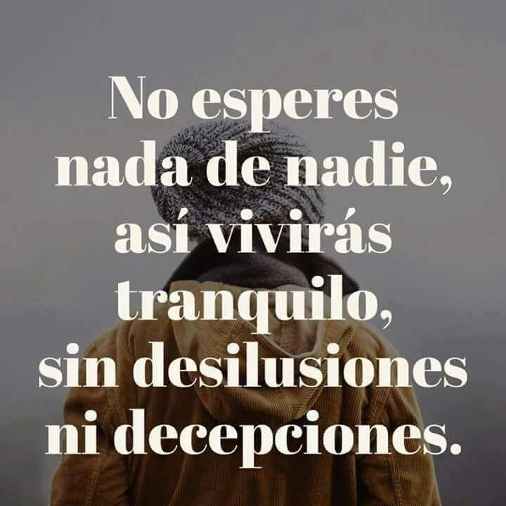 No Esperes Nada De Nadie Asi Viviras Tranquilo Sin Desilusiones