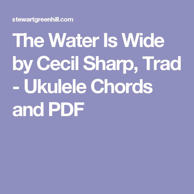 The Water Is Wide By Cecil Sharp Trad Ukulele Chords And Pdf