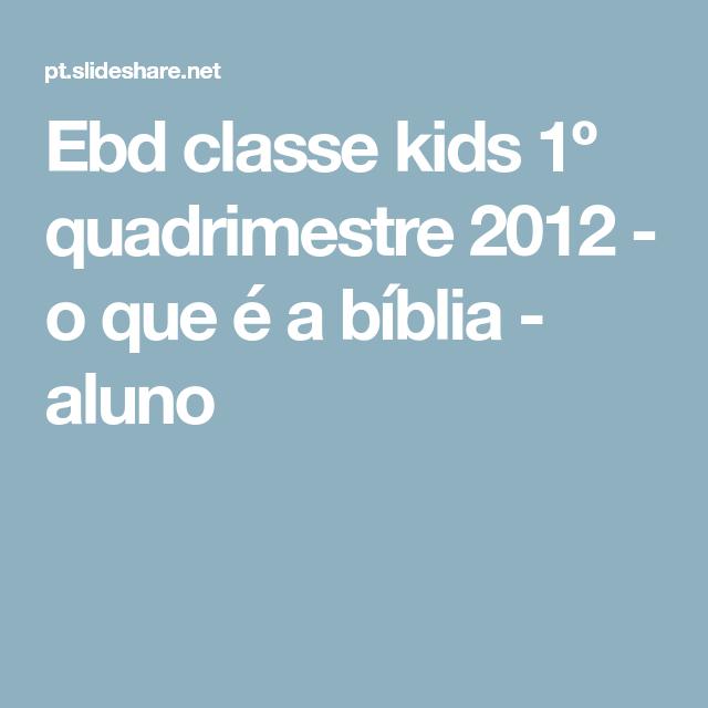 Ebd classe kids 1º quadrimestre 2012 - o que é a bíblia - aluno