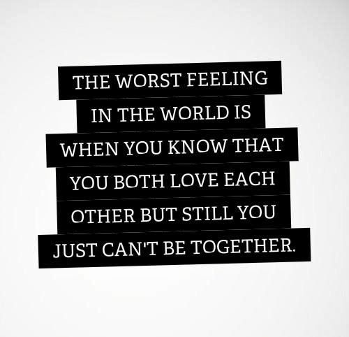 Bon The Worst Feeling In The World Is When You Know That You Both Love Each  Other But Still You Just Canu0027t Be Together. The Best Collection Of Quotes  And ...