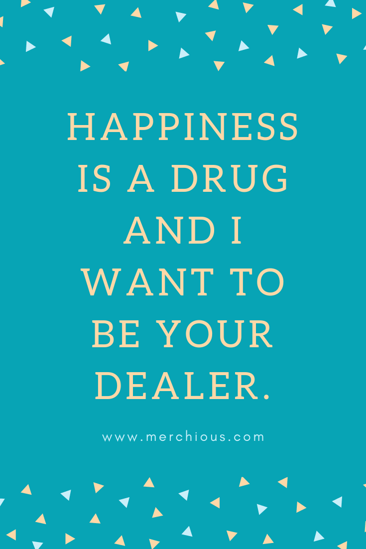 Happiness is a drug and I want to be your dealer. #cute ...