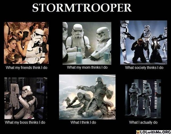 What They Think I Do Stormtrooper Transcontext Star Wars Pictures Star Wars Humor Star Wars Memes