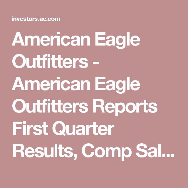 American Eagle Outfitters - American Eagle Outfitters Reports First Quarter Results, Comp Sales Increased 2%, Six Million Shares Repurchased