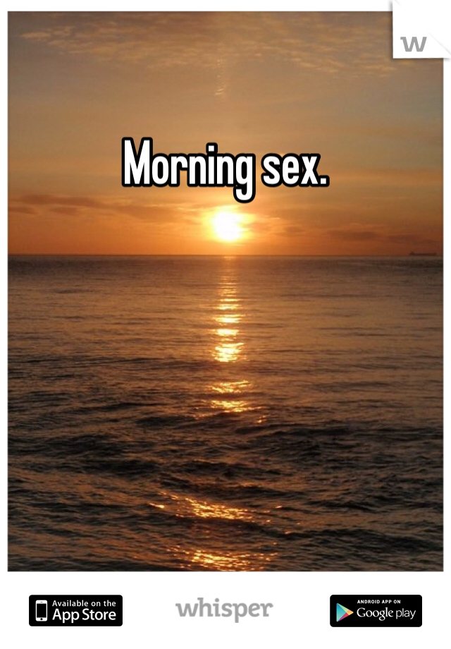 Morning sex.